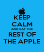 KEEP CALM AND EAT THE REST OF THE APPLE - Personalised Poster A4 size