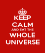 KEEP CALM AND EAT THE WHOLE UNIVERSE - Personalised Poster A4 size