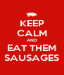 KEEP CALM AND EAT THEM SAUSAGES - Personalised Poster A4 size