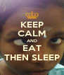 KEEP CALM AND EAT THEN SLEEP - Personalised Poster A4 size