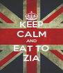 KEEP CALM AND EAT TO ZIA - Personalised Poster A4 size