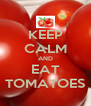 KEEP CALM AND EAT TOMATOES - Personalised Poster A4 size