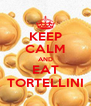 KEEP CALM AND EAT TORTELLINI - Personalised Poster A4 size