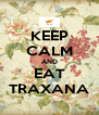 KEEP CALM AND EAT TRAXANA - Personalised Poster A4 size