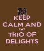KEEP CALM AND EAT TRIO OF DELIGHTS - Personalised Poster A4 size