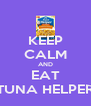 KEEP CALM AND EAT TUNA HELPER - Personalised Poster A4 size