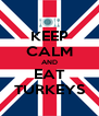 KEEP CALM AND EAT TURKEYS - Personalised Poster A4 size