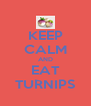 KEEP CALM AND EAT TURNIPS - Personalised Poster A4 size