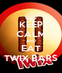 KEEP CALM AND EAT TWIX BARS - Personalised Poster A4 size