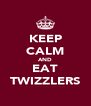 KEEP CALM AND EAT TWIZZLERS - Personalised Poster A4 size