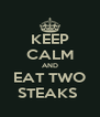 KEEP CALM AND EAT TWO STEAKS  - Personalised Poster A4 size