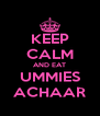 KEEP CALM AND EAT UMMIES ACHAAR - Personalised Poster A4 size