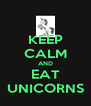 KEEP CALM AND EAT UNICORNS - Personalised Poster A4 size