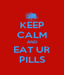 KEEP CALM AND EAT UR PILLS - Personalised Poster A4 size