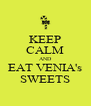 KEEP CALM AND EAT VENIA's SWEETS - Personalised Poster A4 size