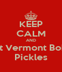 KEEP CALM AND Eat Vermont Bob's Pickles - Personalised Poster A4 size