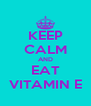 KEEP CALM AND EAT VITAMIN E - Personalised Poster A4 size