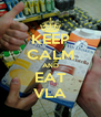 KEEP CALM AND EAT VLA - Personalised Poster A4 size