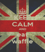 KEEP CALM AND eat waffle - Personalised Poster A4 size