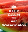 KEEP CALM AND eat Watermelon - Personalised Poster A4 size
