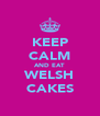 KEEP CALM AND EAT WELSH CAKES - Personalised Poster A4 size