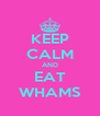KEEP CALM AND EAT WHAMS - Personalised Poster A4 size