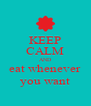 KEEP CALM AND eat whenever you want - Personalised Poster A4 size