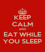 KEEP CALM AND EAT WHILE YOU SLEEP - Personalised Poster A4 size
