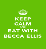 KEEP CALM AND EAT WITH BECCA ELLIS - Personalised Poster A4 size