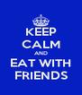 KEEP CALM AND EAT WITH FRIENDS - Personalised Poster A4 size