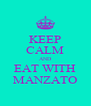 KEEP CALM AND EAT WITH MANZATO - Personalised Poster A4 size