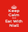 Keep Calm And Eat With Niall - Personalised Poster A4 size