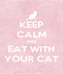 KEEP CALM AND EAT WITH YOUR CAT - Personalised Poster A4 size