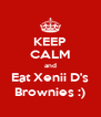 KEEP CALM and Eat Xenii D's Brownies :) - Personalised Poster A4 size