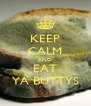 KEEP CALM AND EAT YA BUTTYS - Personalised Poster A4 size