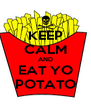 KEEP CALM AND EAT YO POTATO - Personalised Poster A4 size