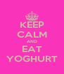 KEEP CALM AND EAT YOGHURT - Personalised Poster A4 size