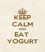 KEEP CALM AND EAT  YOGURT - Personalised Poster A4 size