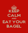 KEEP CALM AND EAT YOUR BAGEL - Personalised Poster A4 size