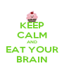 KEEP CALM AND EAT YOUR BRAIN - Personalised Poster A4 size