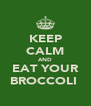 KEEP CALM AND EAT YOUR BROCCOLI  - Personalised Poster A4 size