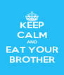 KEEP CALM AND EAT YOUR BROTHER - Personalised Poster A4 size