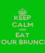 KEEP CALM AND EAT YOUR BRUNCH - Personalised Poster A4 size