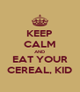 KEEP CALM AND EAT YOUR CEREAL, KID - Personalised Poster A4 size