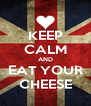 KEEP CALM AND EAT YOUR CHEESE - Personalised Poster A4 size