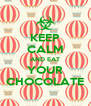KEEP CALM AND EAT YOUR CHOCOLATE - Personalised Poster A4 size