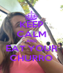 KEEP CALM AND EAT YOUR CHURRO - Personalised Poster A4 size