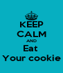 KEEP CALM AND Eat  Your cookie - Personalised Poster A4 size