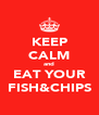 KEEP CALM and EAT YOUR FISH&CHIPS - Personalised Poster A4 size