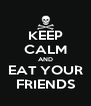 KEEP CALM AND EAT YOUR FRIENDS - Personalised Poster A4 size